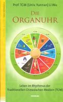 Li Wu: Die Organuhr - Leben im Rhythmus der Traditionellen Chin. Medizin (TCM)